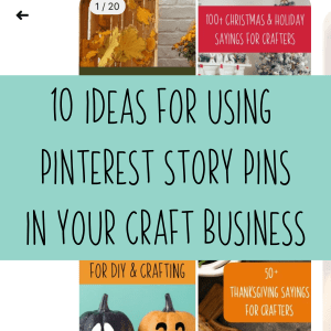 10 Ideas for Using Pinterest Story Pins in Your Silhouette or Cricut Small Craft Business - by cuttingforbusiness.com.