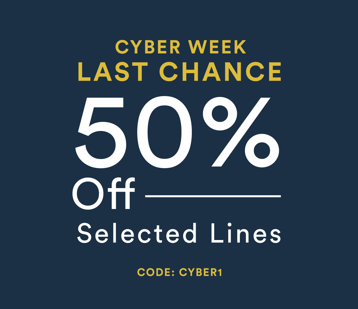 Cyber Week 50% Off Selected Lines