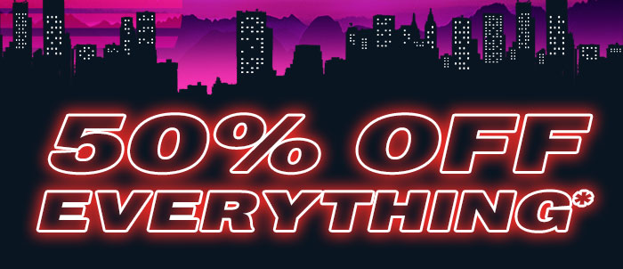 50 PERCENT OFF EVERYTHING