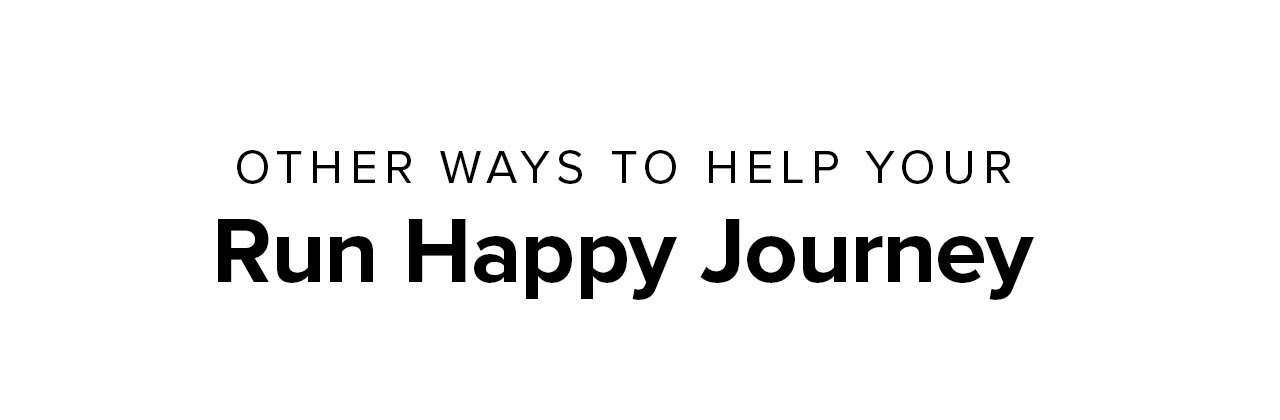 Other ways to help your Run Happy Journey