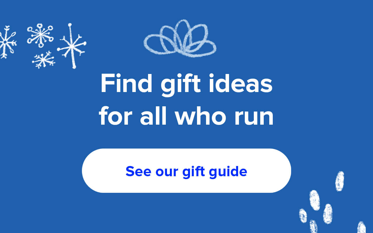 Find gift ideas for all who run   See our gift guide