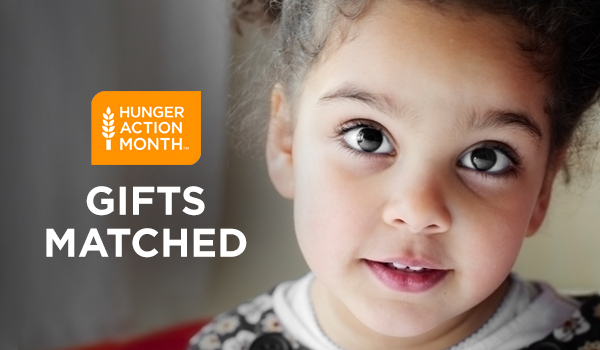 HUNGER ACTION MONTH - GIFTS MATCHED