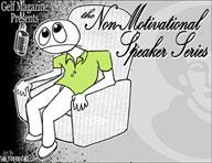 The Non-Motivational Speaker Series