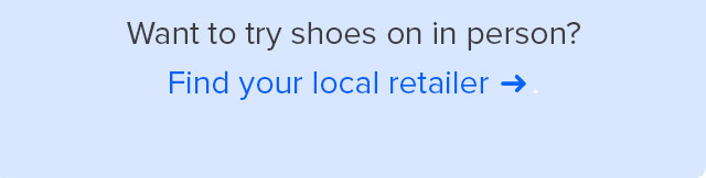 Want to try shoes on in person? Find your local retailer.