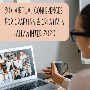 30+ Virtual & Digital Conferences for Crafters and Creatives in 2020 - by cuttingforbusiness.com
