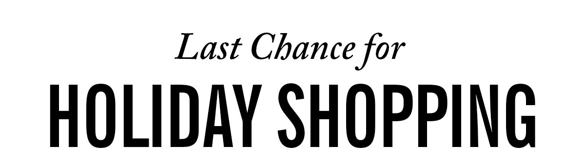 Last Chance for Holiday Shopping | Shop Now
