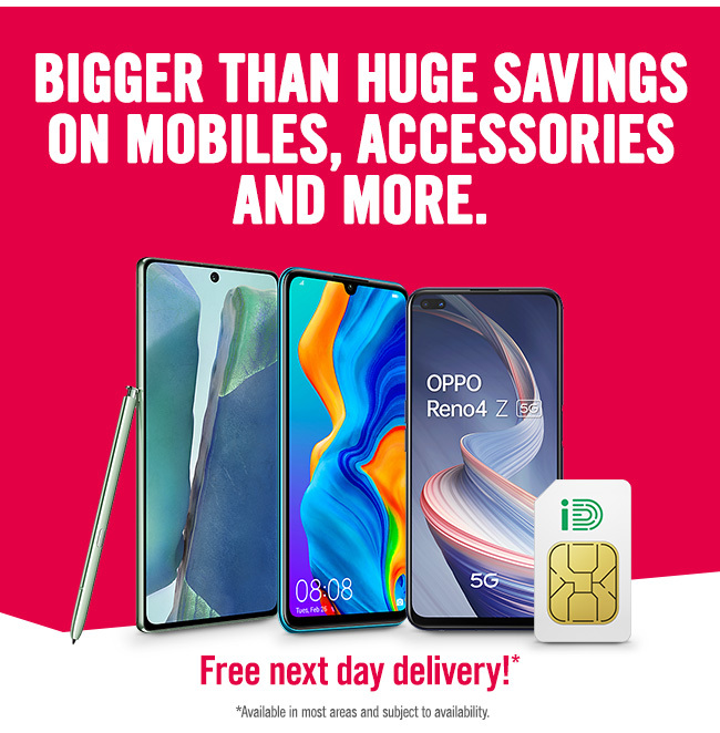 Bigger than huge savings on mobiles, accessories and more.