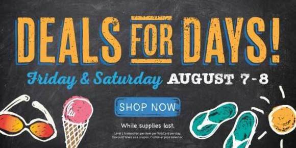 Deals for Days - Friday and Saturday, August 7 - 8. Shop Now.