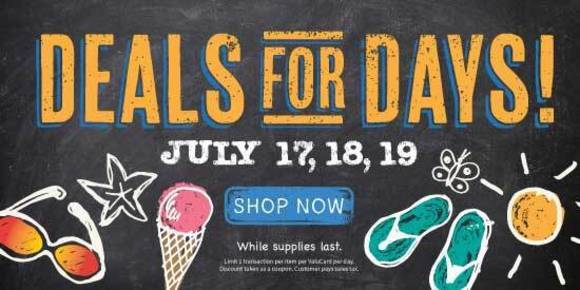 Deals for Days - July 17, 18, and 19. Shop Now