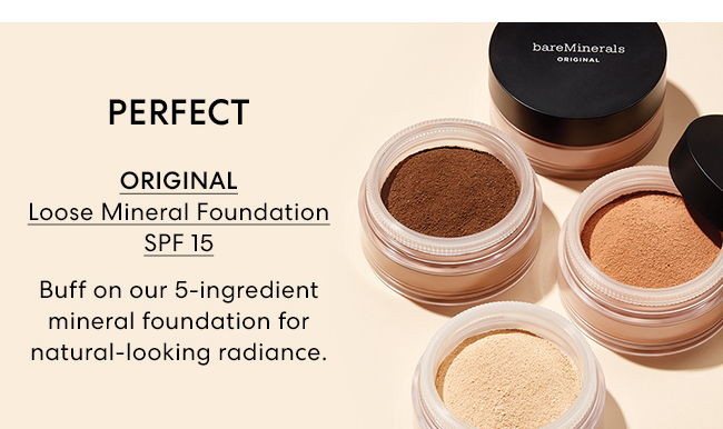 Perfect - ORIGINAL Loose Mineral Foundation SPF 15 - Buff on our 5-ingredient mineral foundation for natural-looking radiance.
