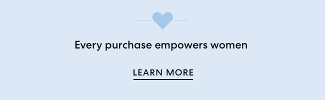 Every Purchase empowers women - Learn More