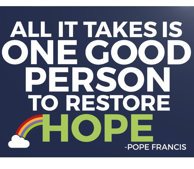Quote of Pope Francis: all it takes is one person to restore hope