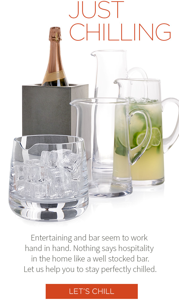Just Chilling. Entertaining and bar seem to work hand in hand. Nothing says hospitality in the home like a well stocked bar. Let us help you to stay perfectly chilled. Let''s Chill!