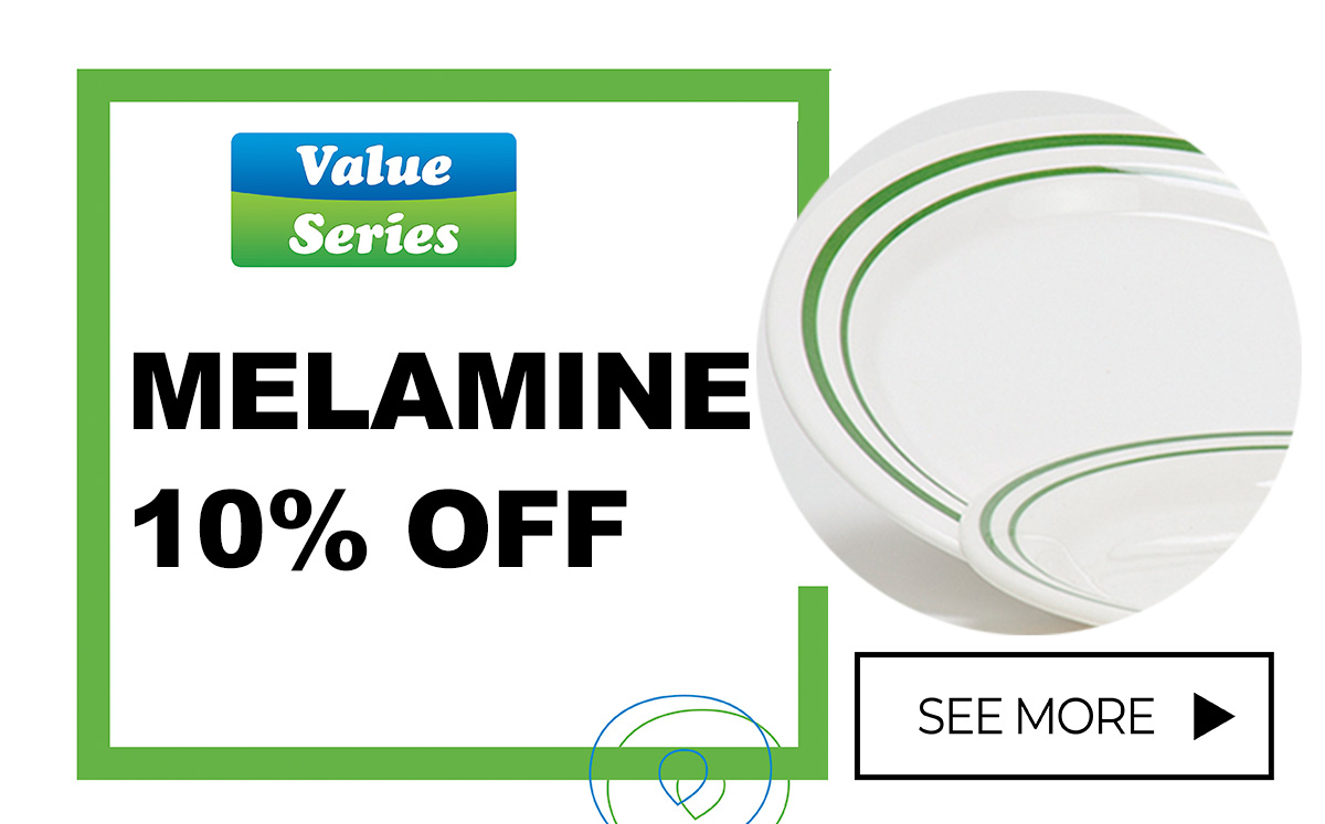 10% off Value Series Melamine - Shop Today!