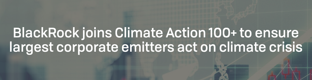 BlackRock joins Climate Action 100+ to ensure largest corporate emitters act on climate crisis