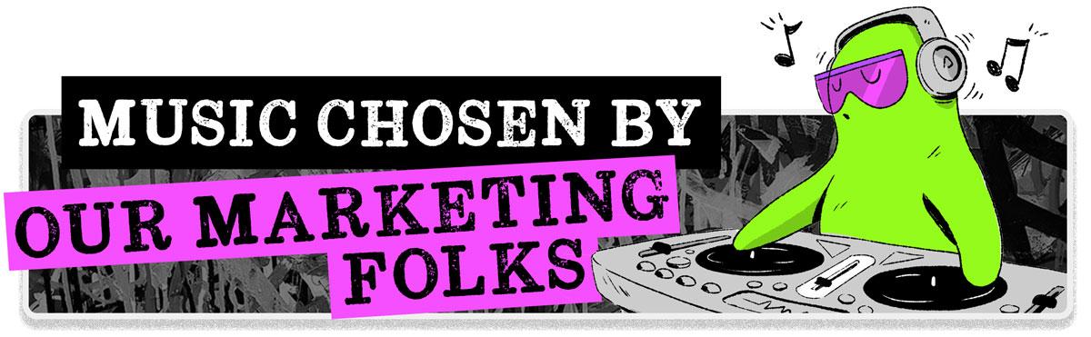Music Chosen By Our Marketing Folks