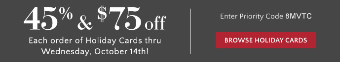 45% & $75 off Holiday Cards thru 10/14 - Use Priority Code 8MVTC
