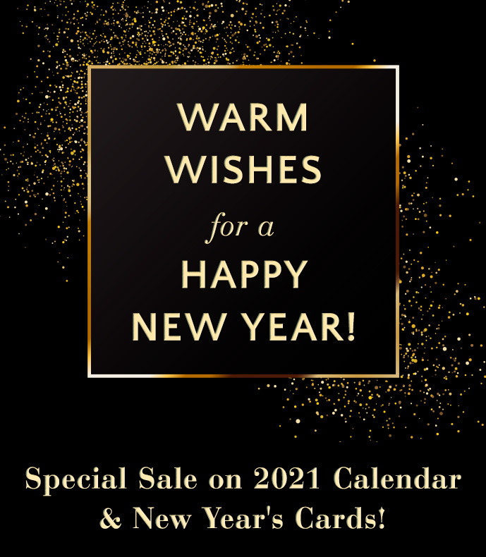 Warm Wishes for a Happy New Year! Special Sale on 2021 Calendar and New Year''s Cards
