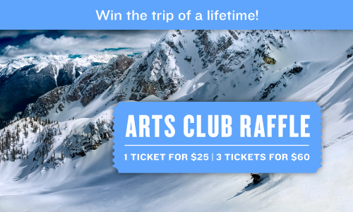 Win the trip of a lifetime! ARTS CLUB RAFFLE: 1 Ticket for $25 | 3 Tickets for $60