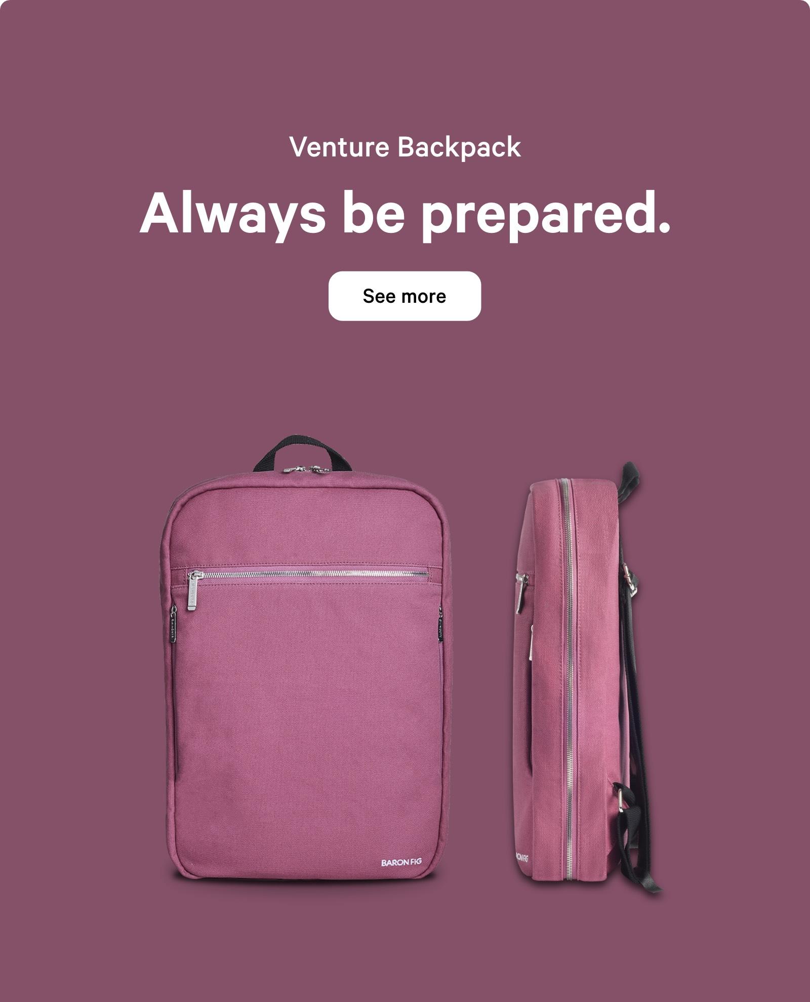 Venture Backpack. Always be prepared. See more ?