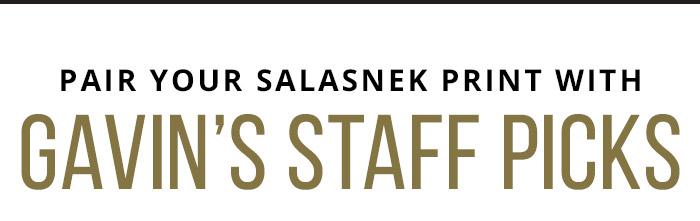 Pair Your Salasneck Print with Gavin's Staff Picks