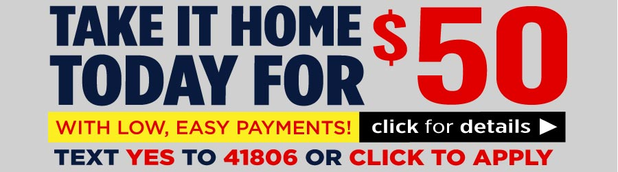 Take It Home Today for $50...Learn More!