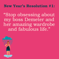 """Stop obsessing about my boss Demeter and her amazing wardrobe and fabulous life."""
