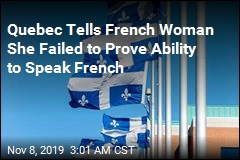 Quebec Tells French Woman She Failed to Prove Ability to Speak French