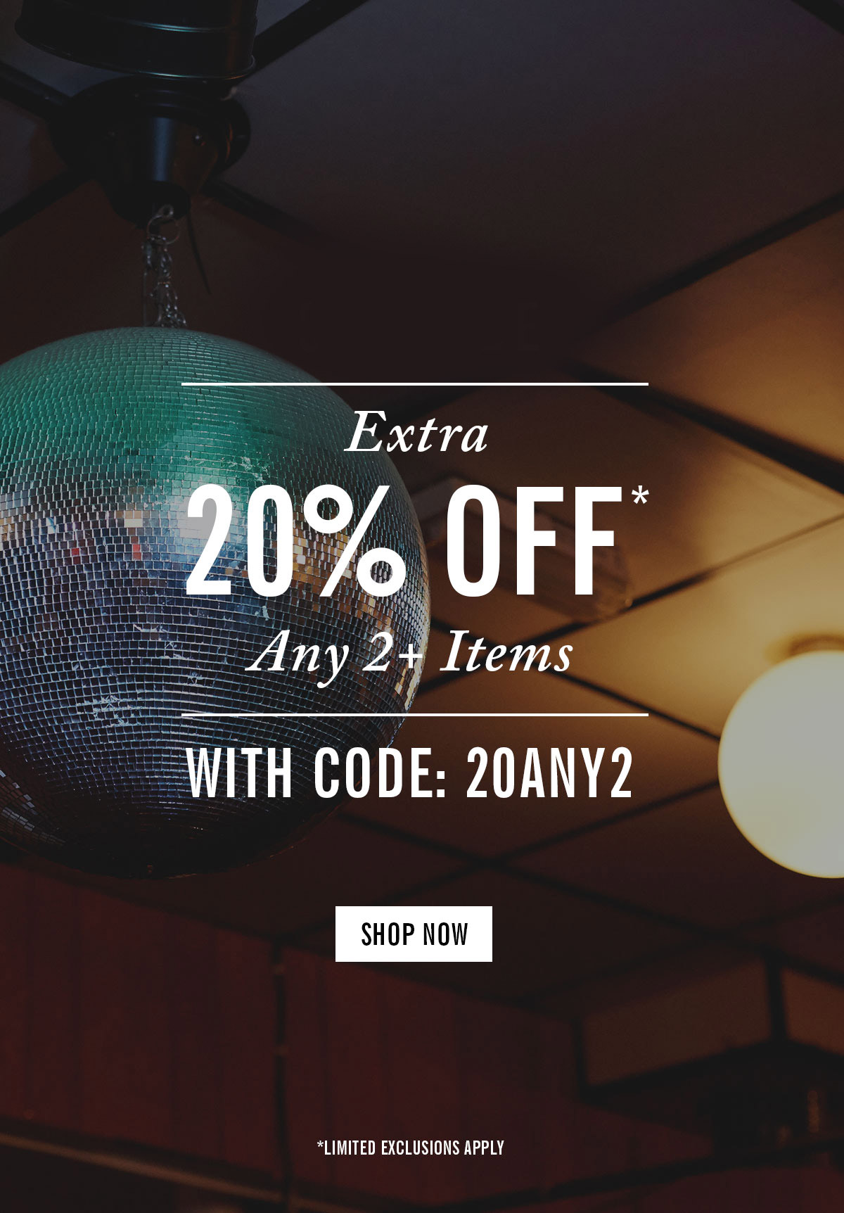 Extra 20% Off Any 2 Items (Exclusions Apply) | Shop Now