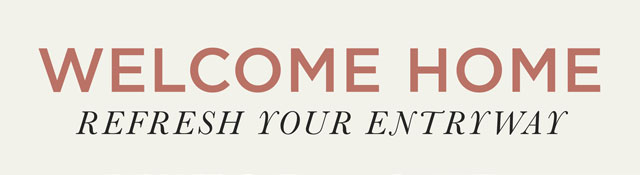 Welcome Home - Refresh Your Entryway
