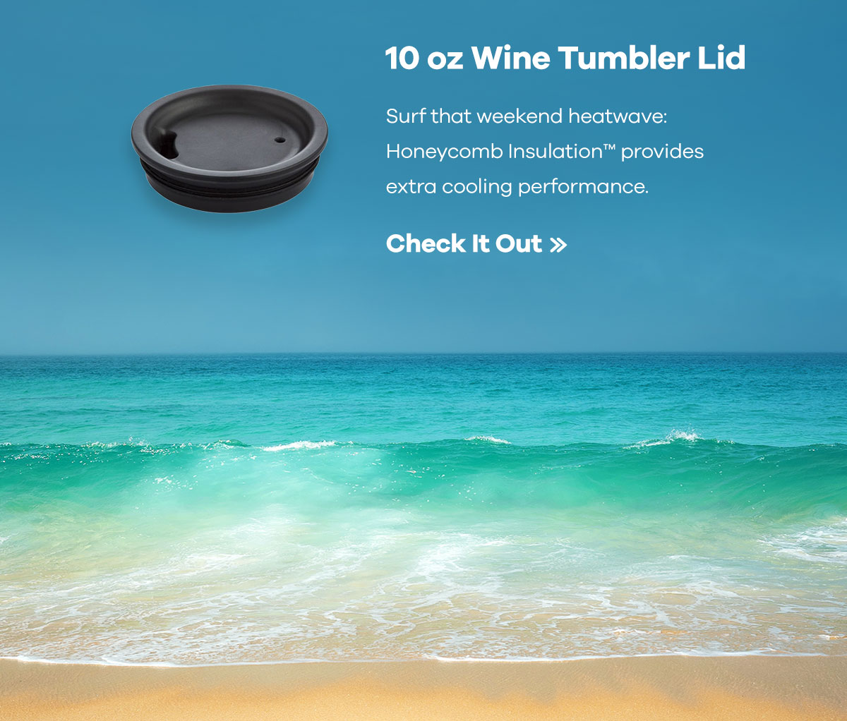 10 oz Wine Tumbler Lid - Surf that weekend heatwave: Honeycomb InsulationT provides extra cooling performance. | Check It Out >>