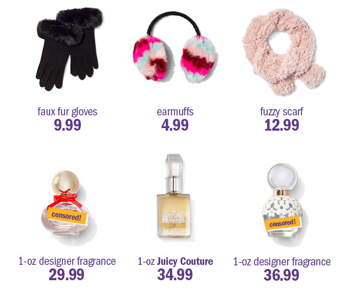 faux fur gloves 9.99 | earmuffs 4.99 | fuzzy scarf 12.99 | 1-0z designer fragrance 29.99 | 1-oz juicy couture 34.99 | 1-oz designer fragrance 36.99