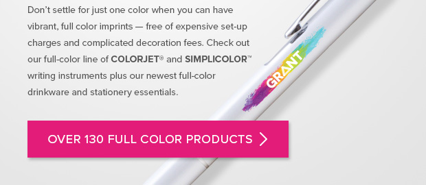 Check out our full-color line of ColorJet and SimpliColor writing instruments.