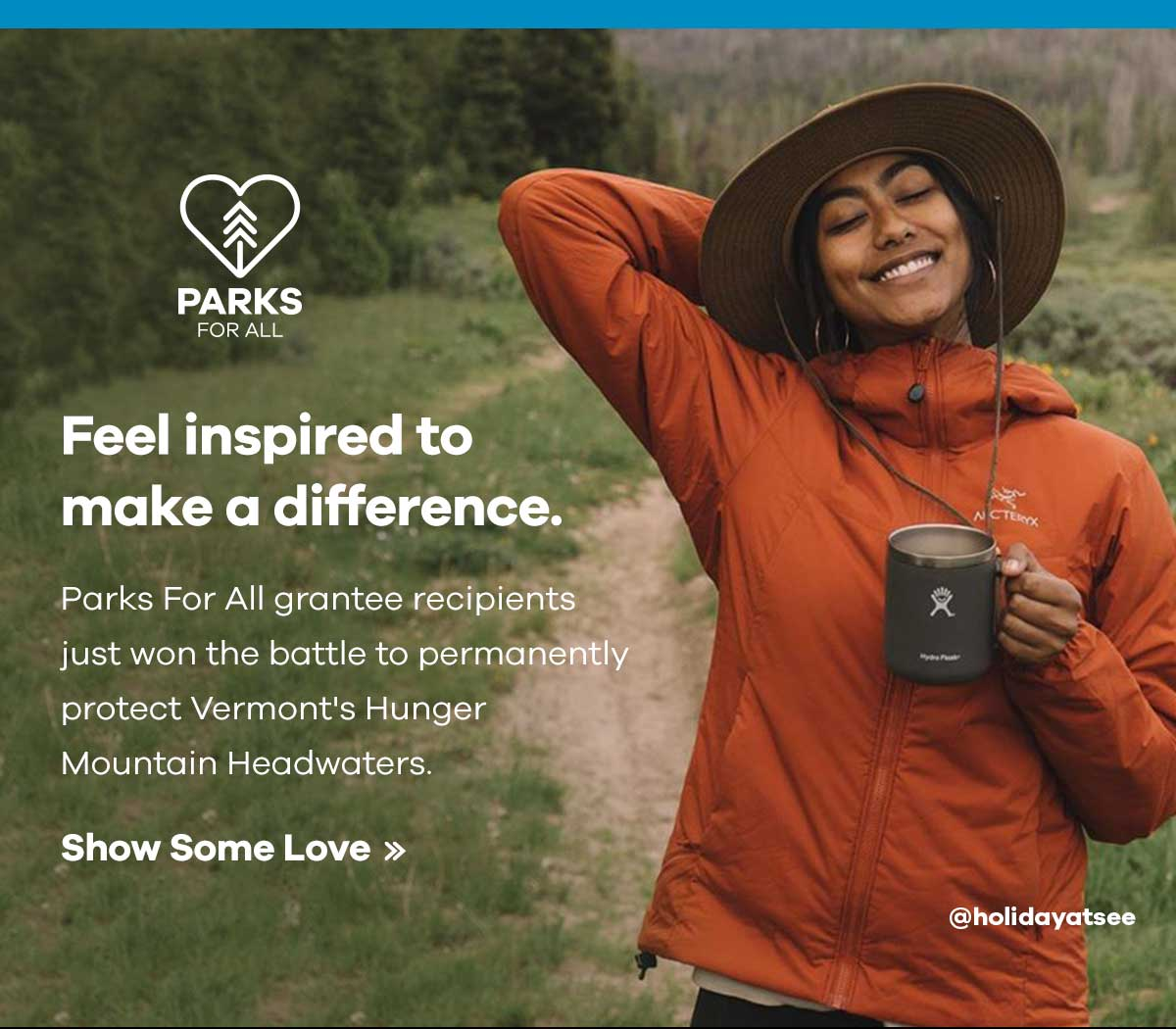 PARKS FOR ALL - Feel inspired to make a difference. - Parcks For All grantee recipients just won the battle to permantently protect Vermont''s Hunger Mountain Headwaters. | Shop Some Love >> @holidayatsee