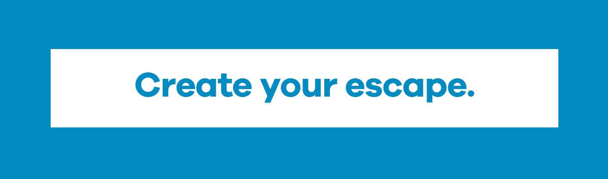 Create your escape.
