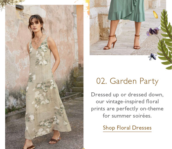 02. Garden Party: Dressed up or dressed down, our vintage-inspired floral prints are perfectly on-theme for summer soir�es. Shop Floral Dresses now!