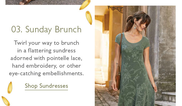 03. Sunday Brunch: Twirl your way to brunch in a flattering sundress adorned with pointelle lace, hand embroidery, or other eye-catching embellishments. Shop Sundresses now!