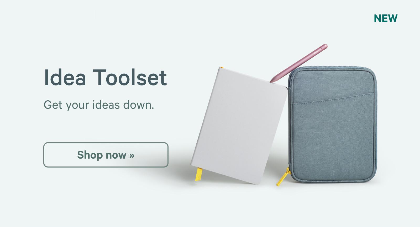 Idea Toolset. Get your ideas down. Shop now ?