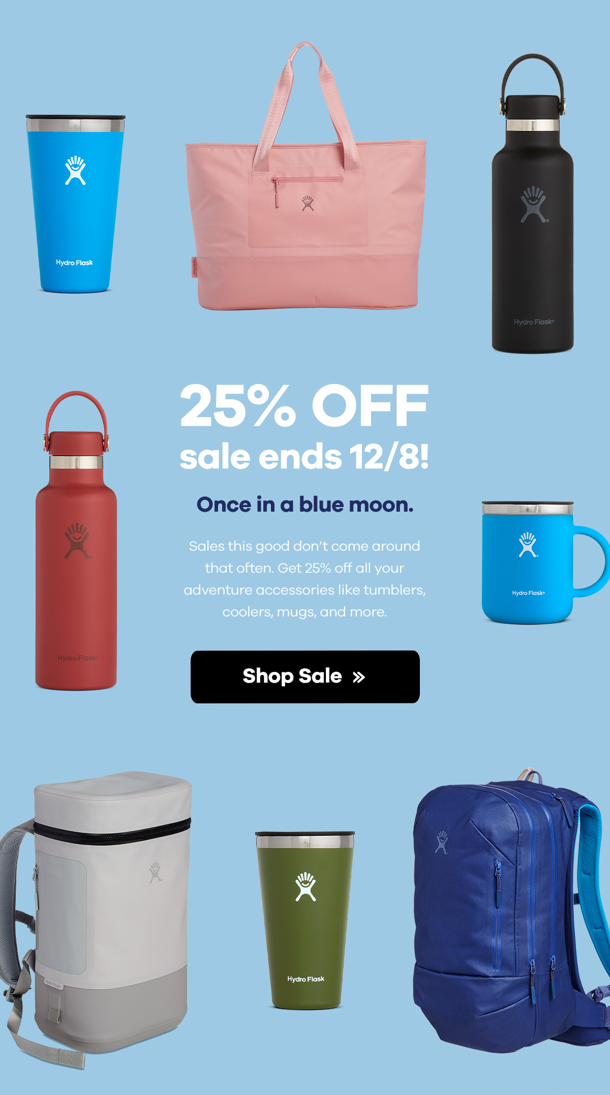 25% off sale ends 12/8! Once in a blue moon. Sales this good don't come around that often. Get 25% off all your adventure accessories like tumblers, coolers, mugs, and more. | SHOP SALE >>