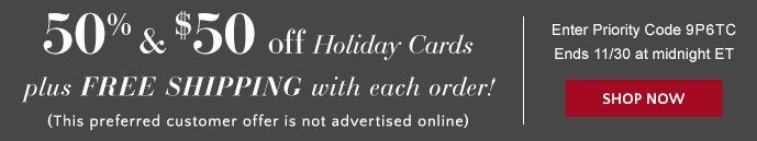 50% & $50 off Holiday Cards plus Free Shipping thru 11/30 - Use Priority Code 9P6TC