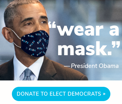 "President Obama: ""Wear a mask."" DONATE TO ELECT DEMOCRATS! >>"