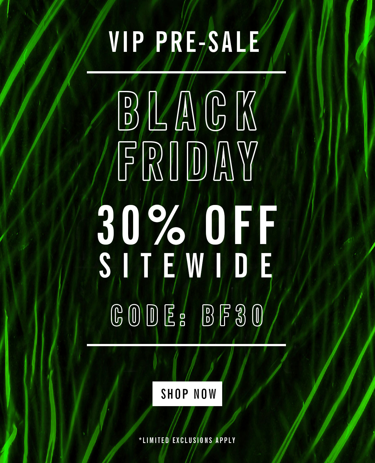VIP Pre-Sale | Black Friday | 30% Off Sitewide | Code: BF30 | Shop Now | Limited Exclusions Apply