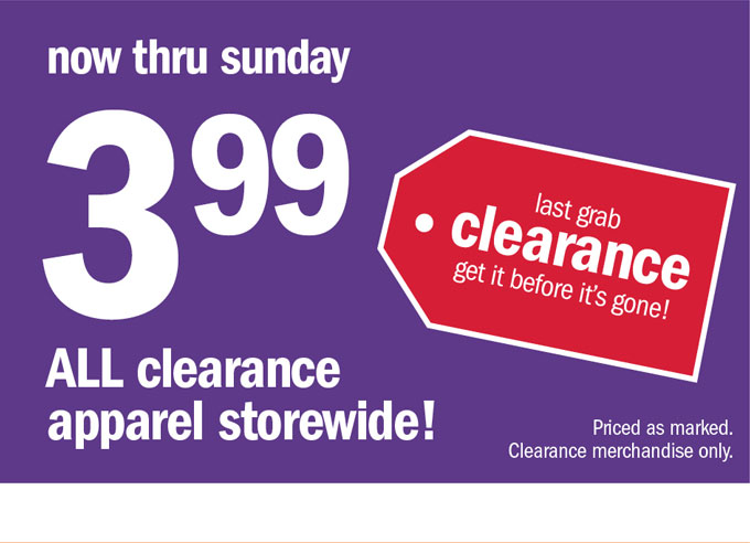 Now thru Sunday 3 99 all clearance apparel storewide!