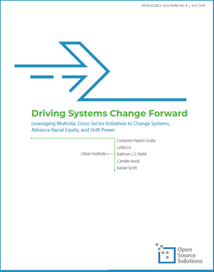 https://www.urban.org/research/publication/driving-systems-change-forward-leveraging-multisite-cross-sector-initiatives-change-systems-advance-racial-equity-and-shift-power