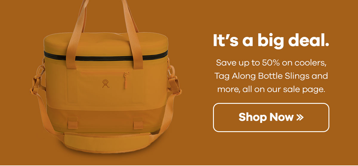 It''s a big deal. - Save up to 50% on coolers, Tag Along Bottle Slings and more, all on our sale page. | Shop Now >>