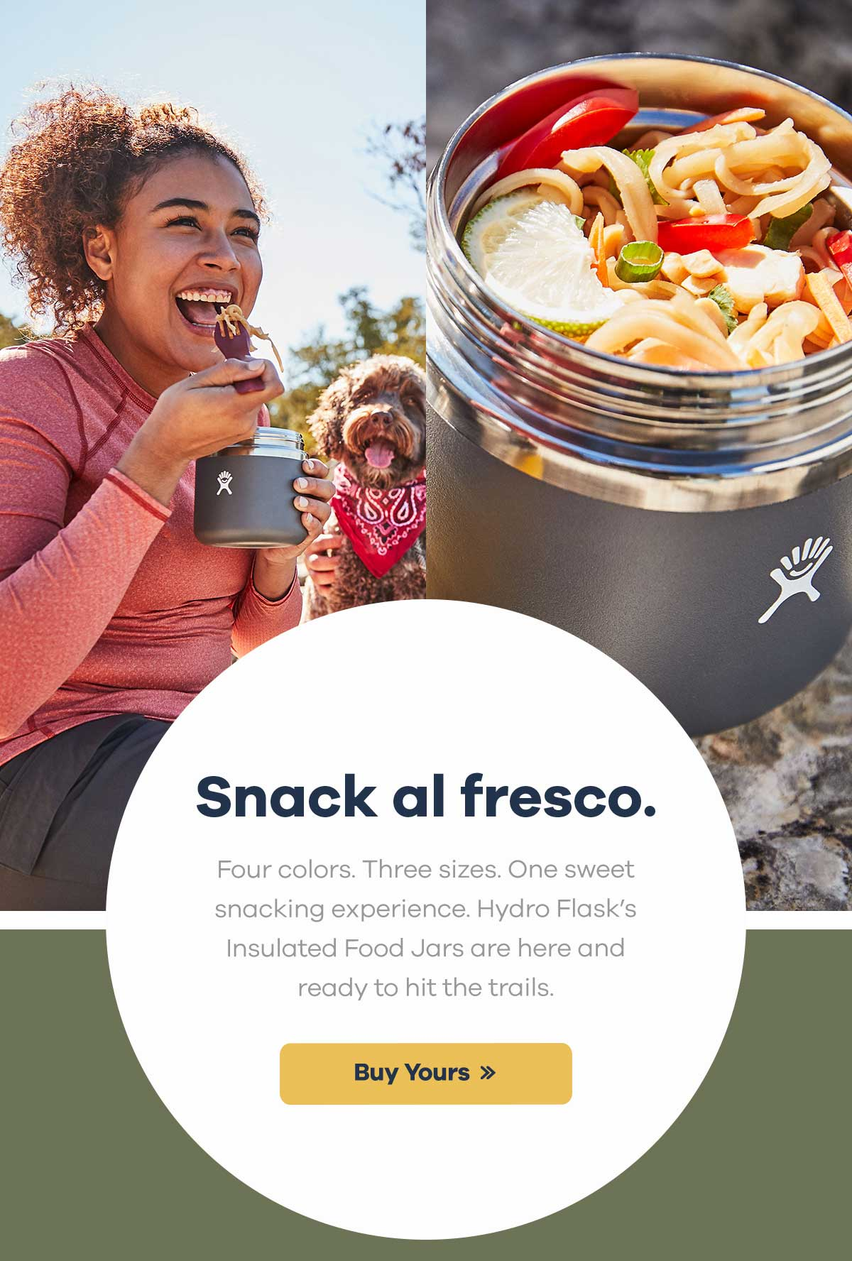 Snack al fresco. | Four colors. Three sizes. One sweet snacking experience. Hydro Flask's Insulated Food Jars are here and ready to hit the trails. | Buy Yours