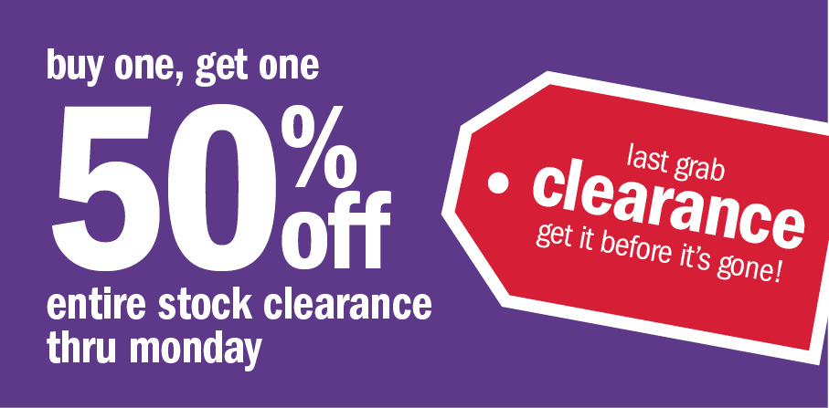 Buy one, get one 50% off entire stock clearance thru Monday