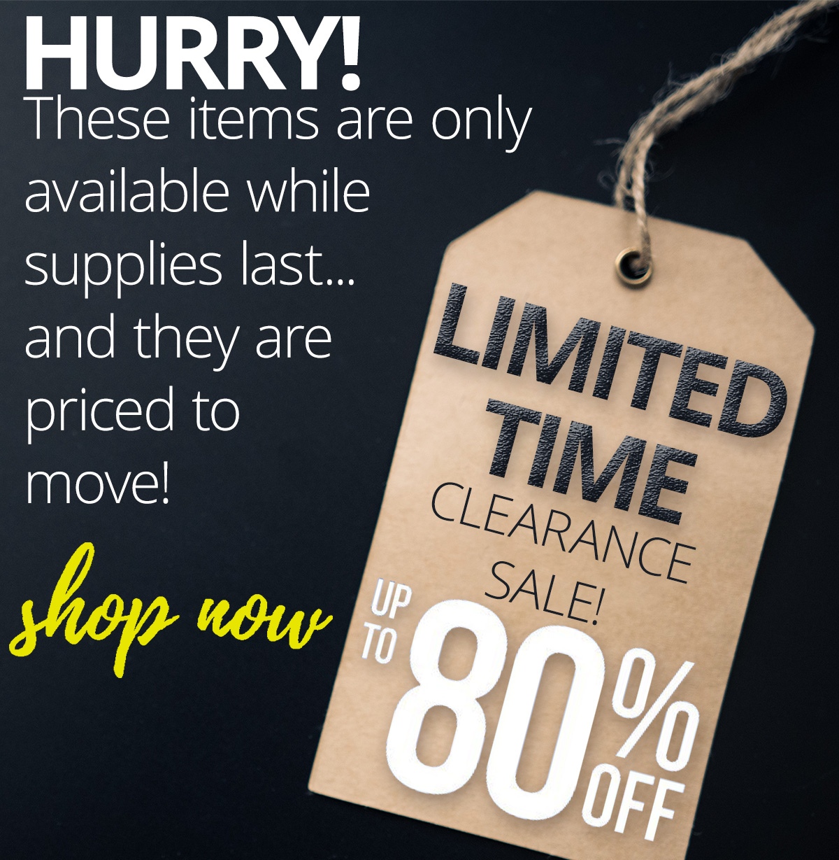 Don't miss out on these clearance items! Up to 80% off while supplies last!