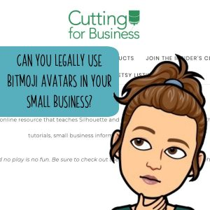 Can You Legally Use Bitmoji Avatars in Your Craft or Etsy Business? By cuttingforbusiness.com.