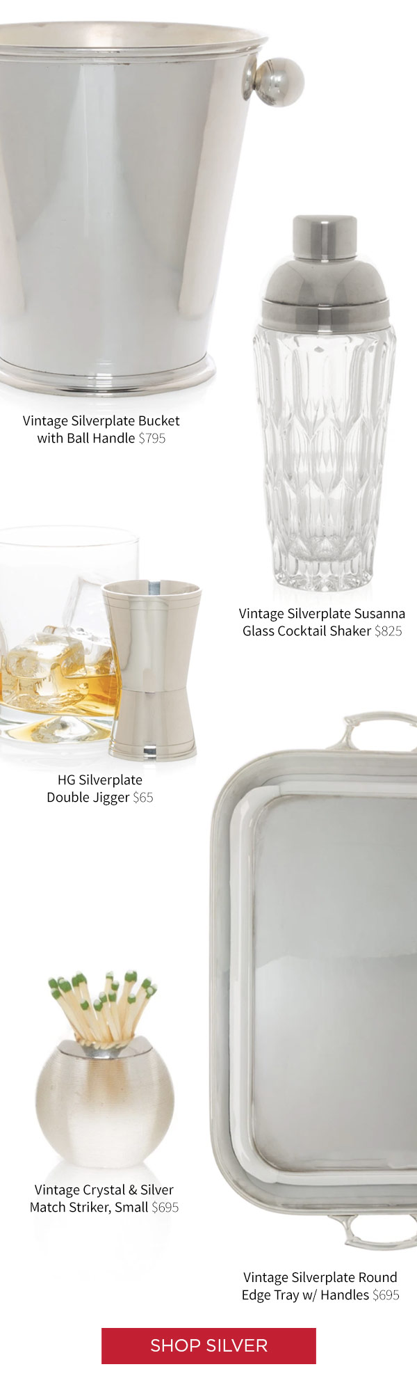 Vintage Silverplate Bucket with Ball Handle - $795 .?Vintage Silverplate Susanna Glass Cocktail Shaker $825 .?HG Silverplate Double Jigger . Vintage Crystal and Silver Match Stricker, Small $695 . Vintage Silverplate Round Edge Tray with Handles $695.